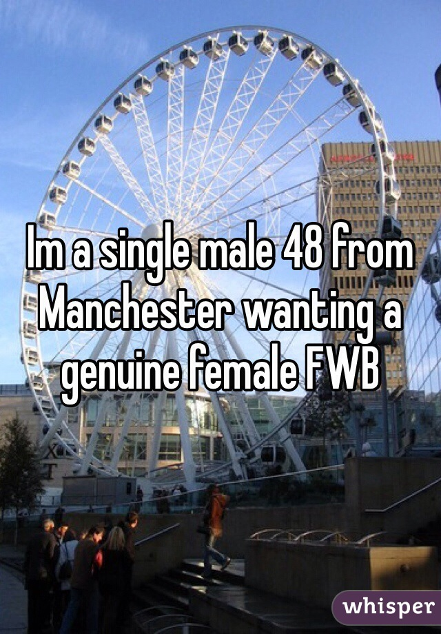 Im a single male 48 from Manchester wanting a genuine female FWB