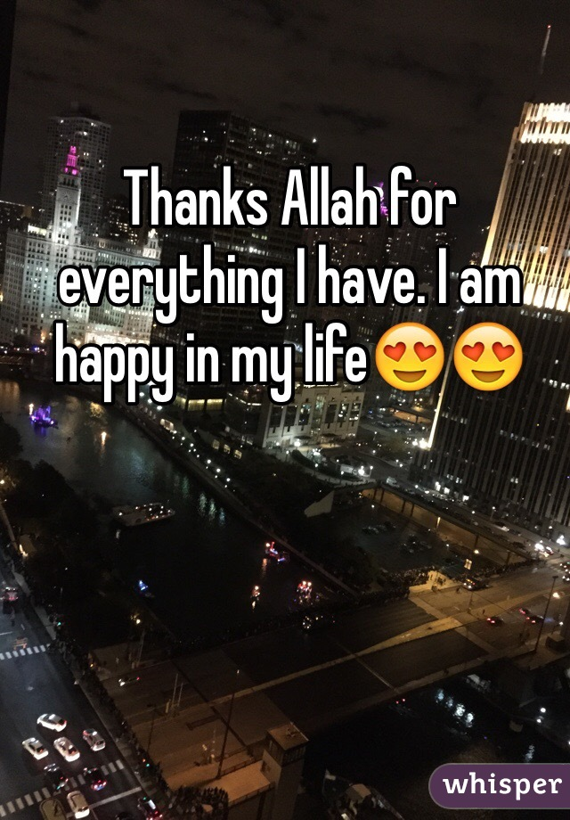 Thanks Allah for everything I have. I am happy in my life😍😍