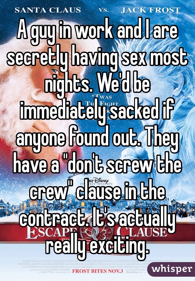 """A guy in work and I are secretly having sex most nights. We'd be immediately sacked if anyone found out. They have a """"don't screw the crew"""" clause in the contract. It's actually really exciting."""