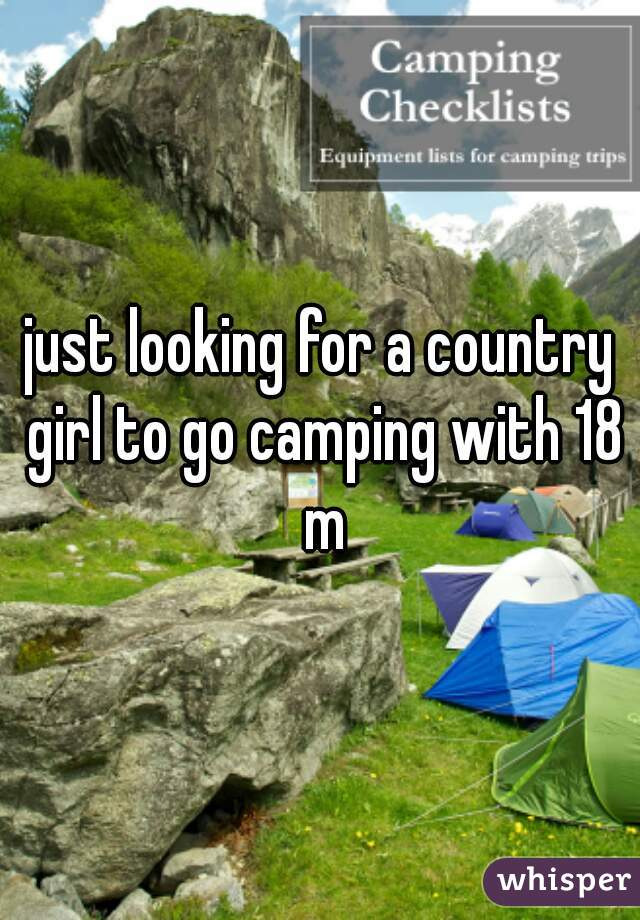 just looking for a country girl to go camping with 18 m