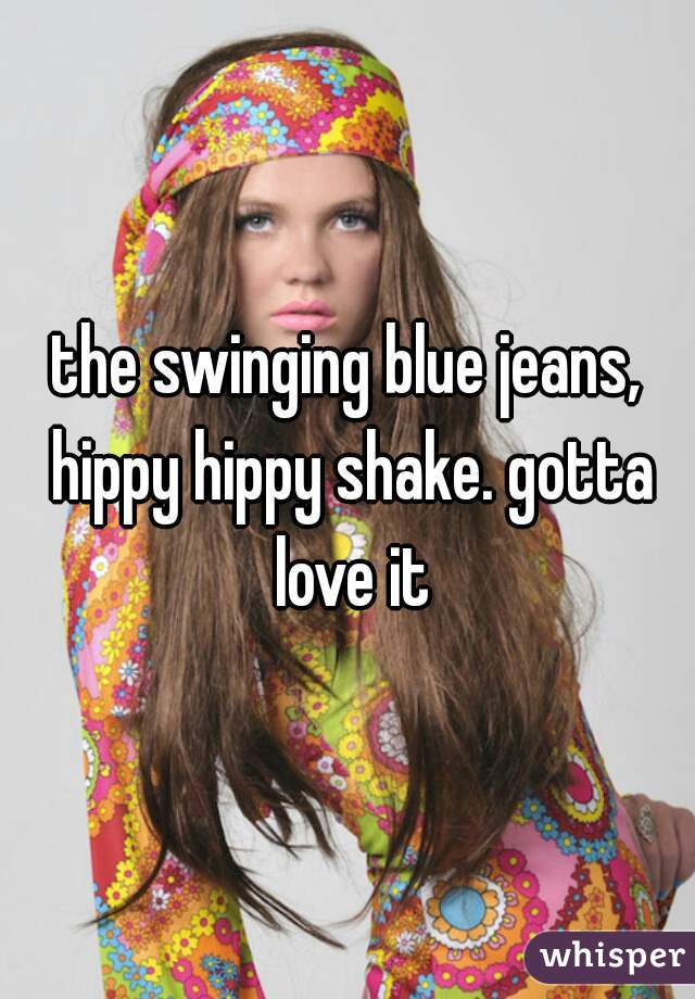 the swinging blue jeans, hippy hippy shake. gotta love it