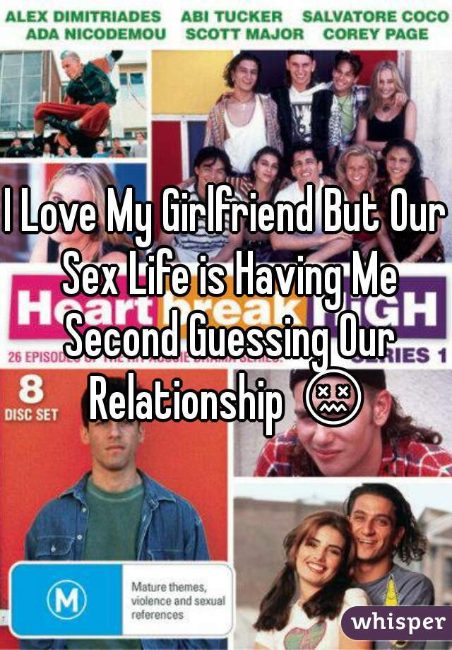 I Love My Girlfriend But Our Sex Life is Having Me Second Guessing Our Relationship 😖