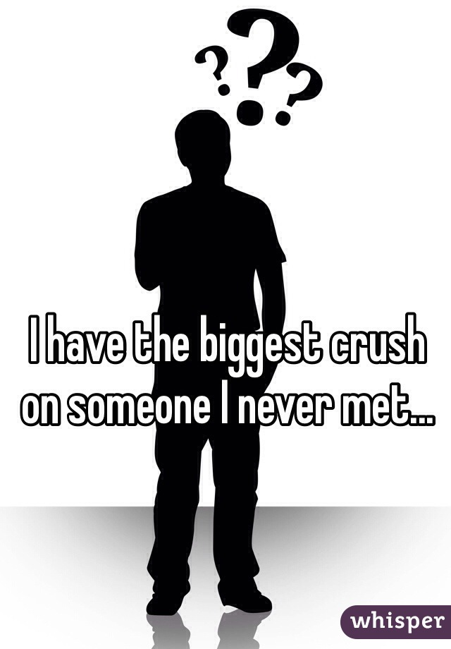 I have the biggest crush on someone I never met...