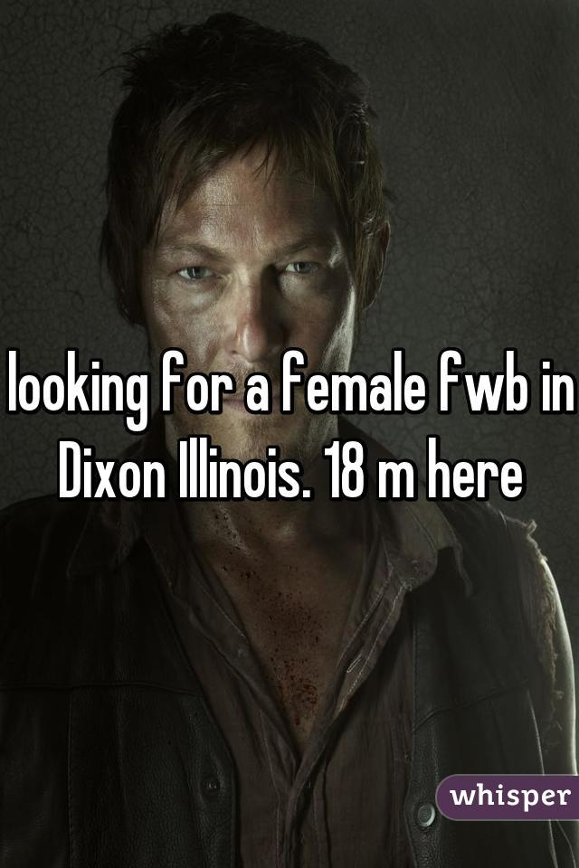 looking for a female fwb in Dixon Illinois. 18 m here