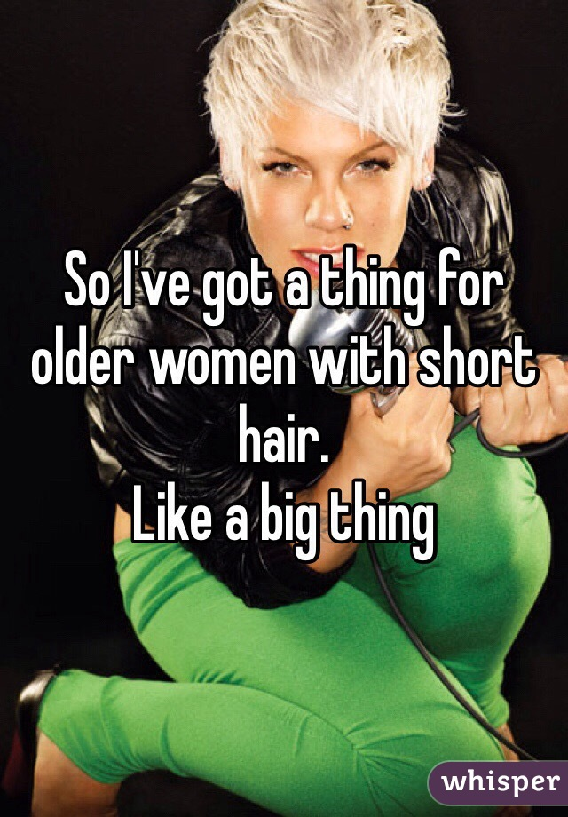So I've got a thing for older women with short hair.  Like a big thing