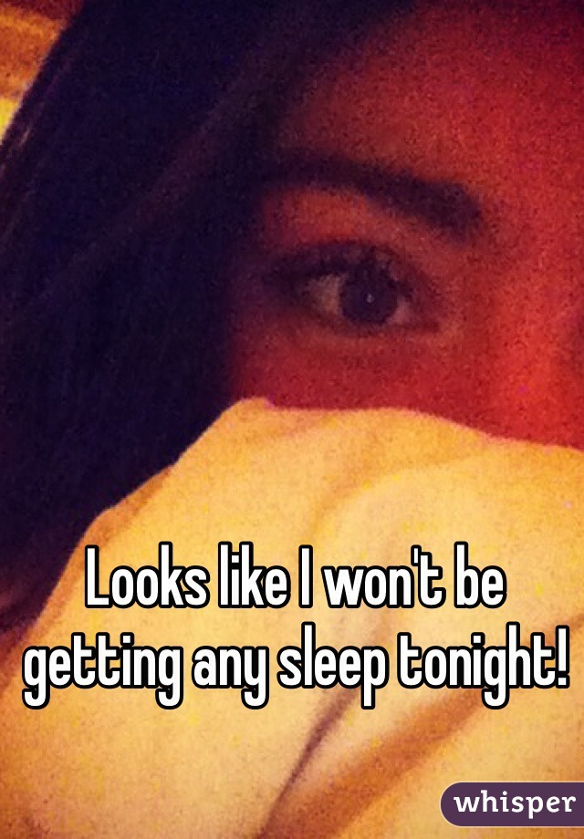 Looks like I won't be getting any sleep tonight!