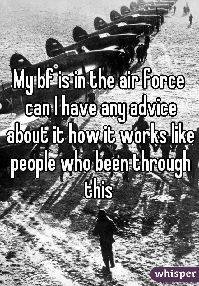 My bf is in the air force can I have any advice about it how it works like people who been through this