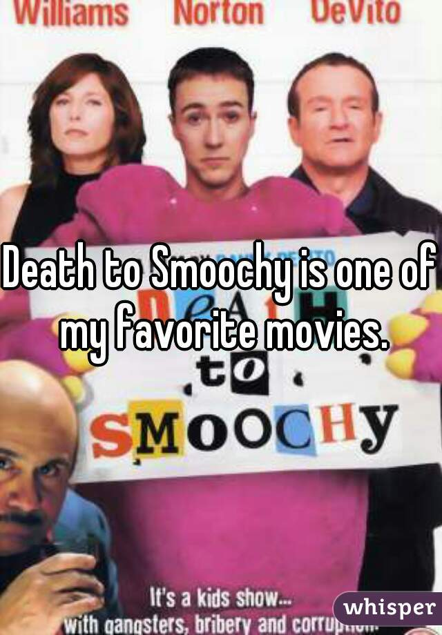 Death to Smoochy is one of my favorite movies.