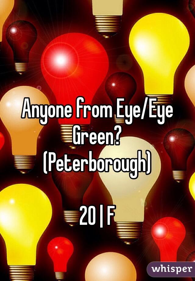 Anyone from Eye/Eye Green? (Peterborough)   20 | F