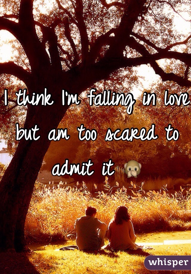 I think I'm falling in love but am too scared to admit it 🙊