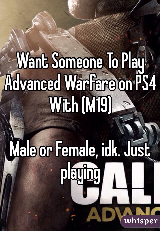 Want Someone To Play Advanced Warfare on PS4 With (M19)  Male or Female, idk. Just playing