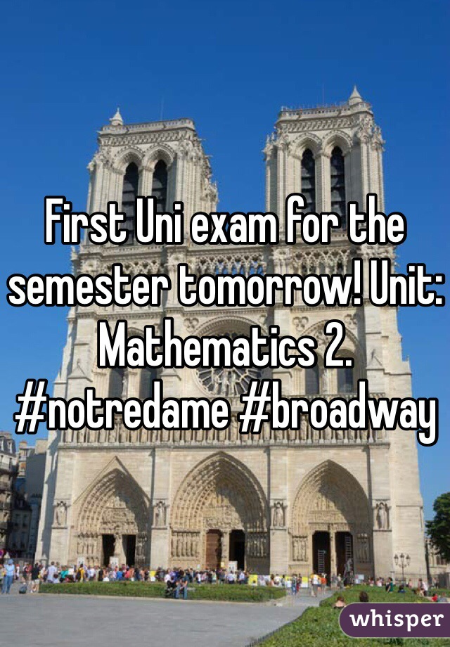 First Uni exam for the semester tomorrow! Unit: Mathematics 2. #notredame #broadway