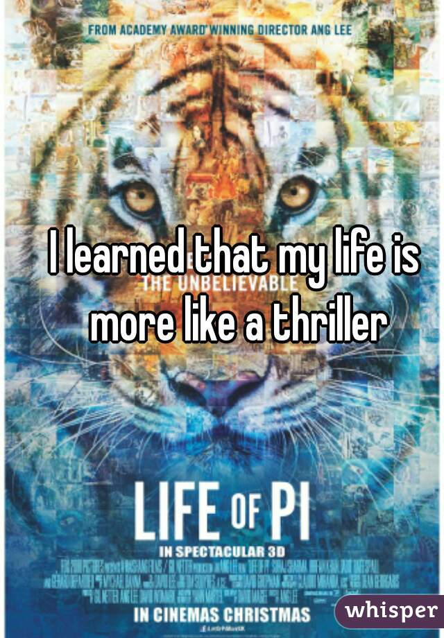 I learned that my life is more like a thriller