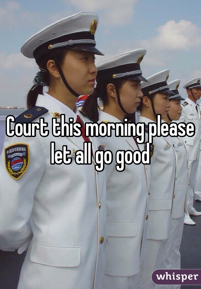 Court this morning please let all go good