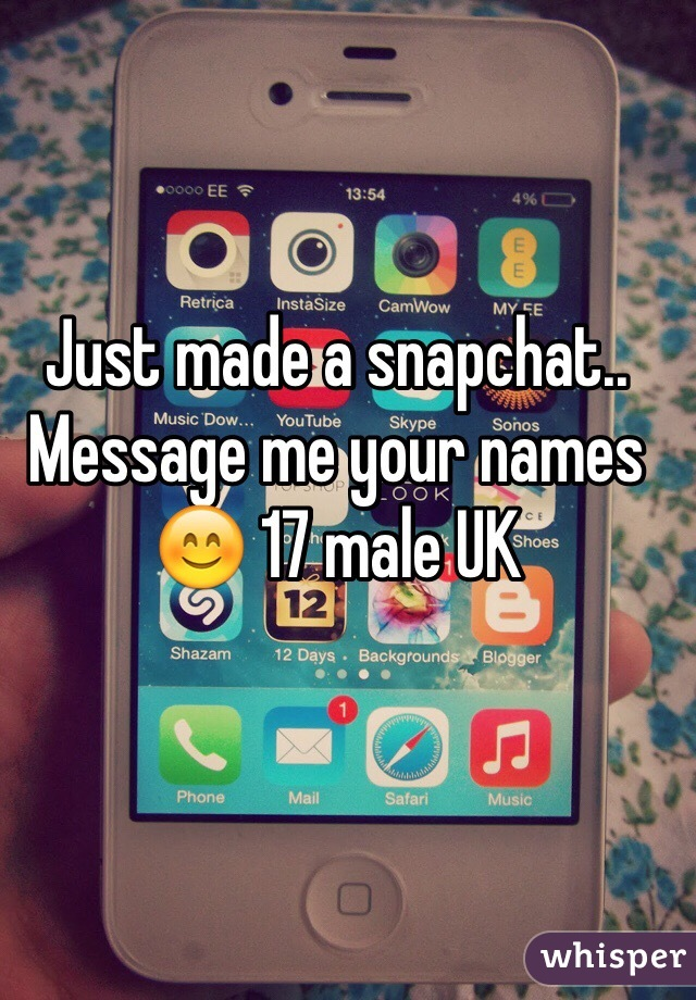 Just made a snapchat.. Message me your names 😊 17 male UK