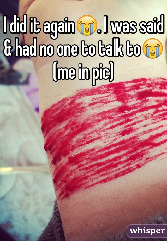I did it again😭. I was said & had no one to talk to😭(me in pic)