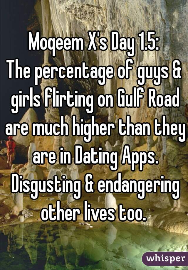 Moqeem X's Day 1.5: The percentage of guys & girls flirting on Gulf Road are much higher than they are in Dating Apps. Disgusting & endangering other lives too.