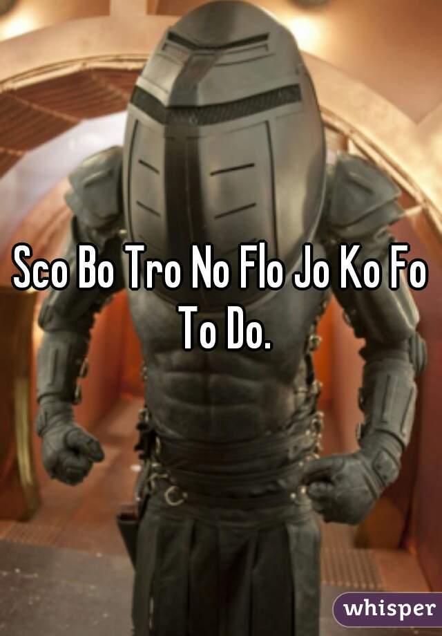 Sco Bo Tro No Flo Jo Ko Fo To Do.