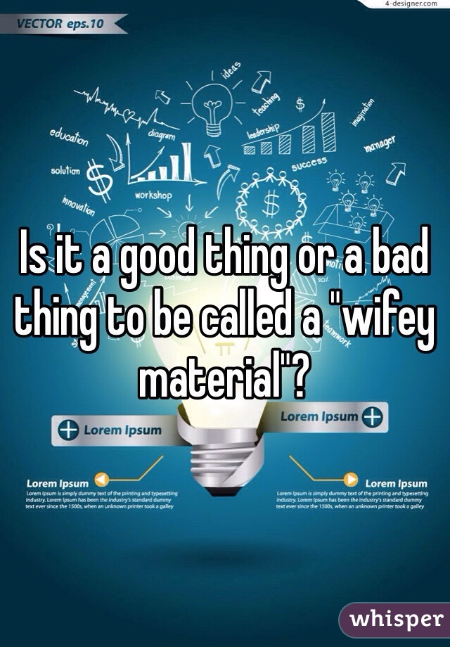 """Is it a good thing or a bad thing to be called a """"wifey material""""?"""