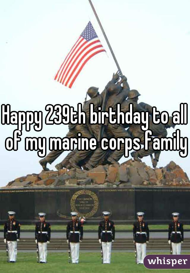 Happy 239th birthday to all of my marine corps family