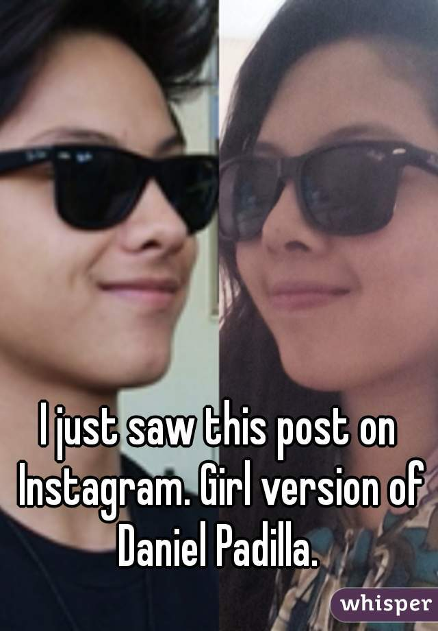 I just saw this post on Instagram. Girl version of Daniel Padilla.