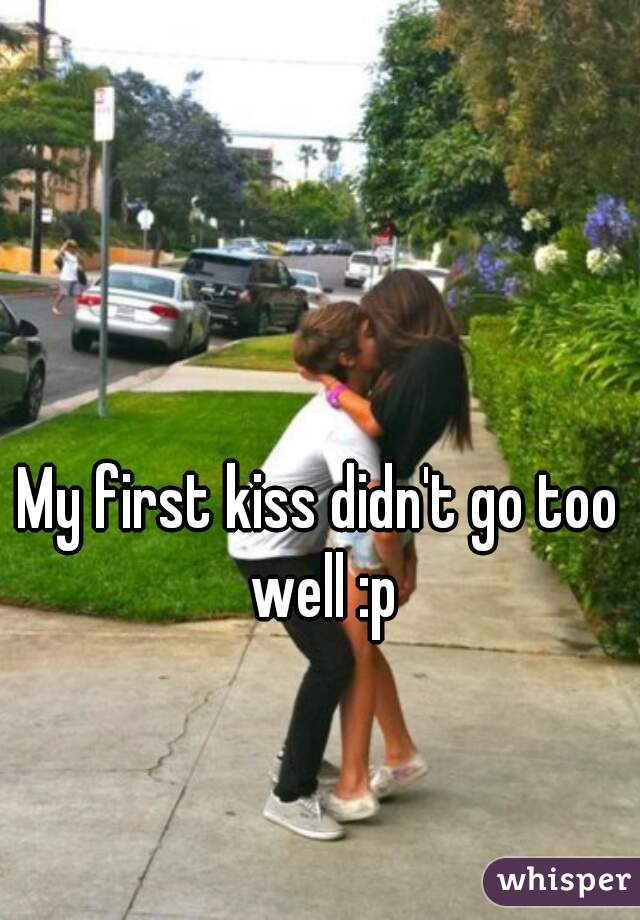 My first kiss didn't go too well :p