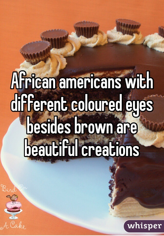 African americans with different coloured eyes besides brown are beautiful creations