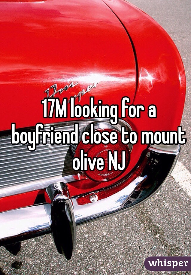 17M looking for a boyfriend close to mount olive NJ