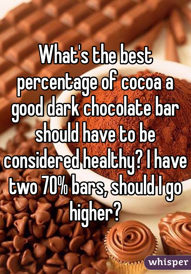 Whats The Best Percentage Of Cocoa A Good Dark Chocolate