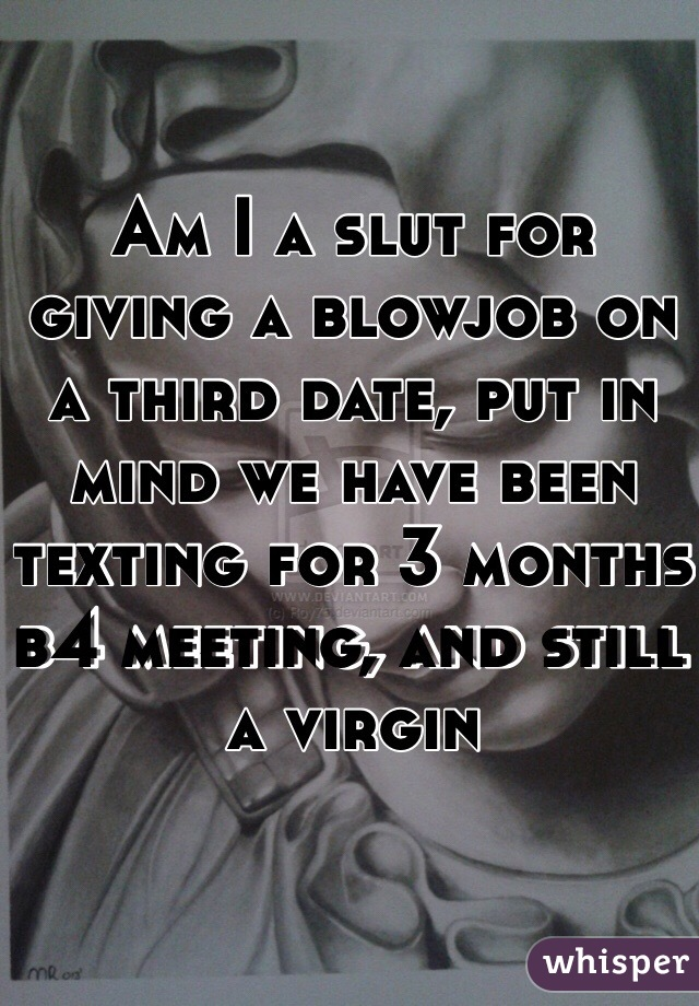 Sorry, that blowjob still a virgin mine, someone
