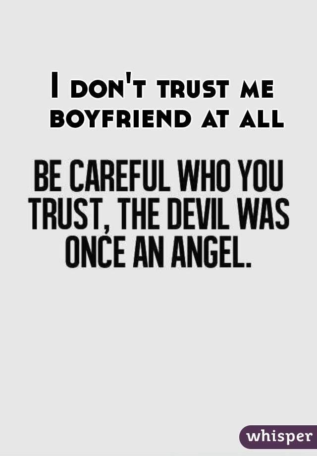 I don't trust me boyfriend at all