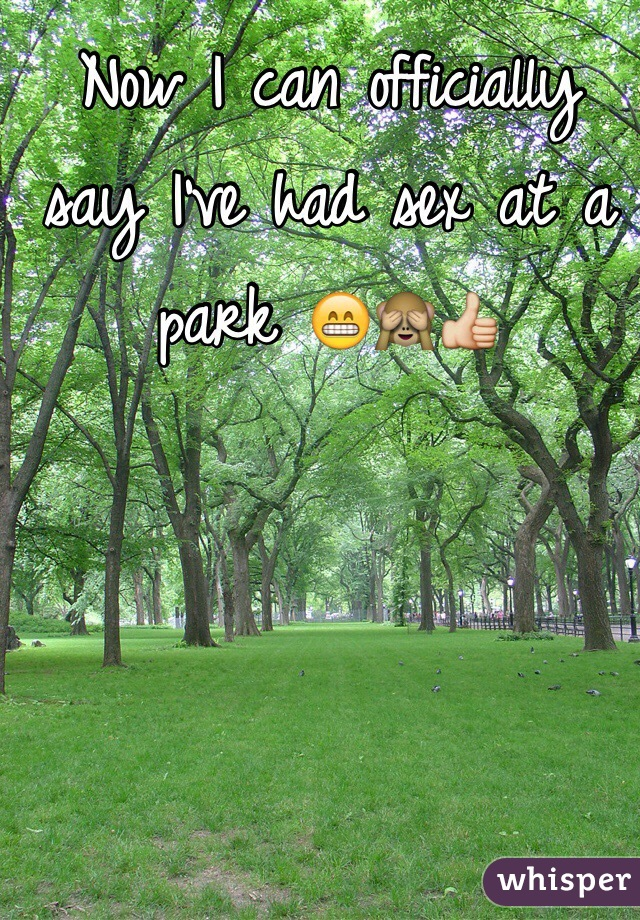 Now I can officially say I've had sex at a park 😁🙈👍