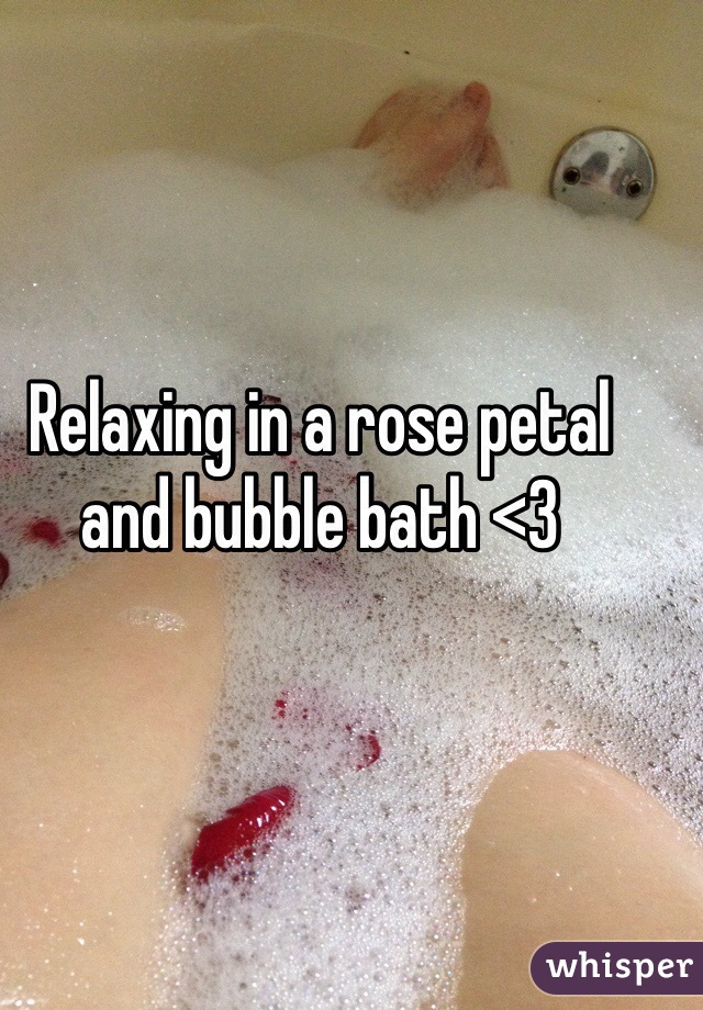 Relaxing in a rose petal and bubble bath <3