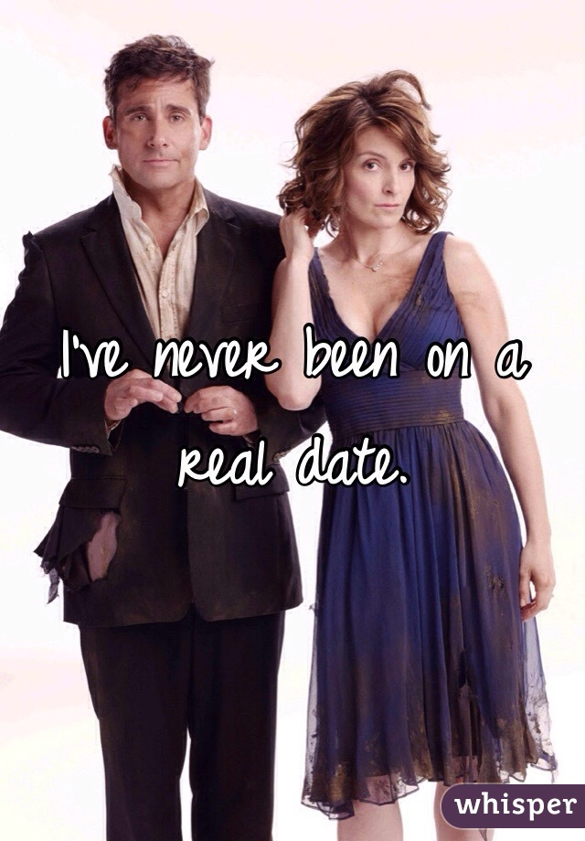 I've never been on a real date.