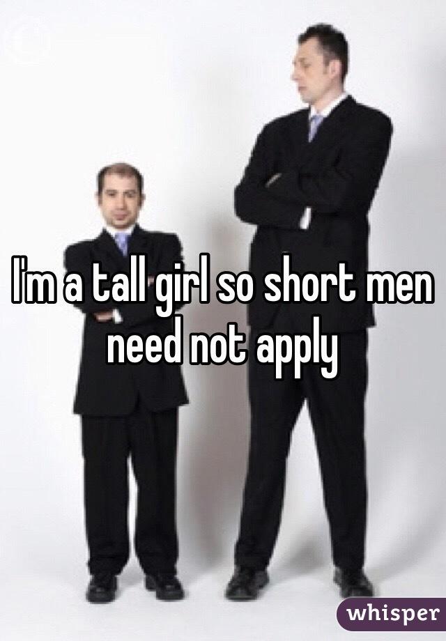 I'm a tall girl so short men need not apply