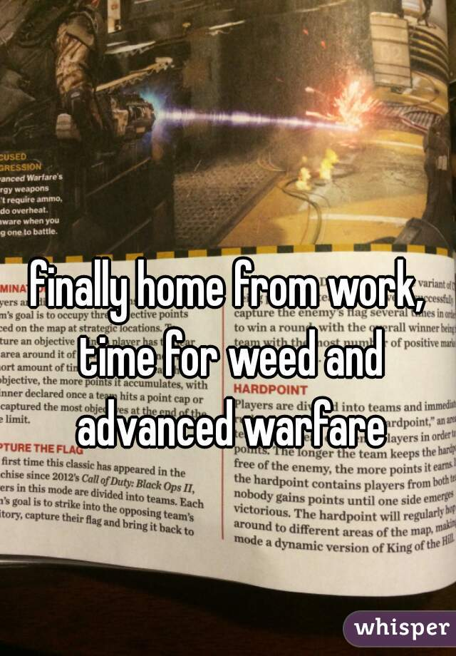 finally home from work, time for weed and advanced warfare