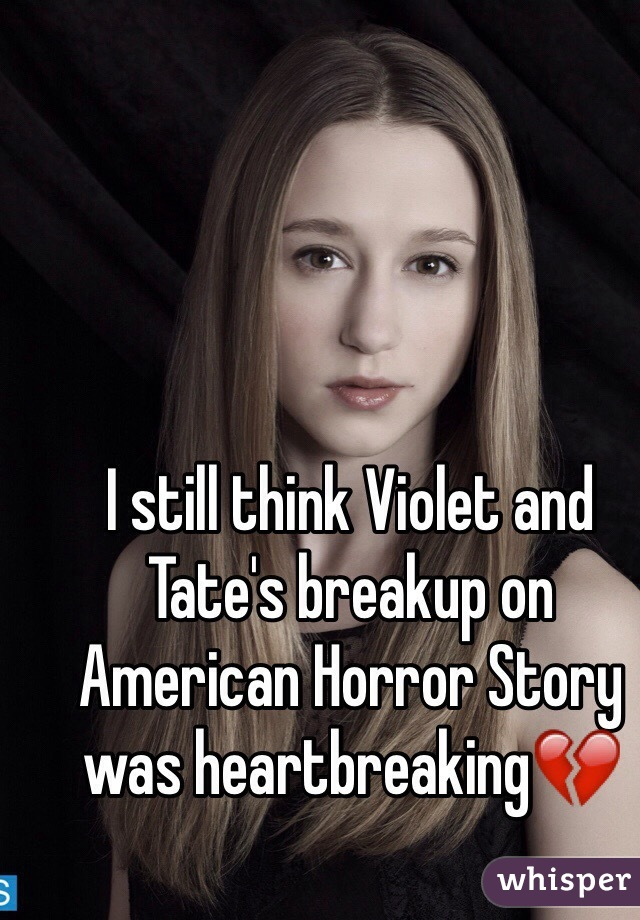 I still think Violet and Tate's breakup on American Horror Story was heartbreaking💔
