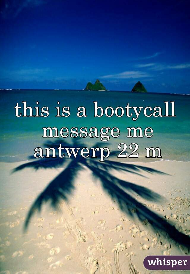 this is a bootycall message me antwerp 22 m