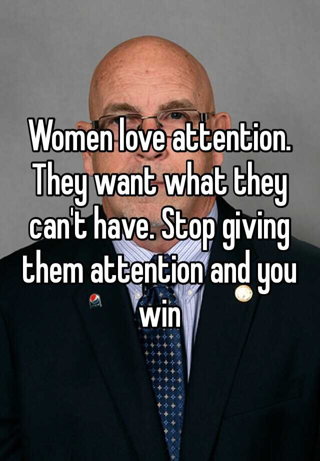 Women like attention