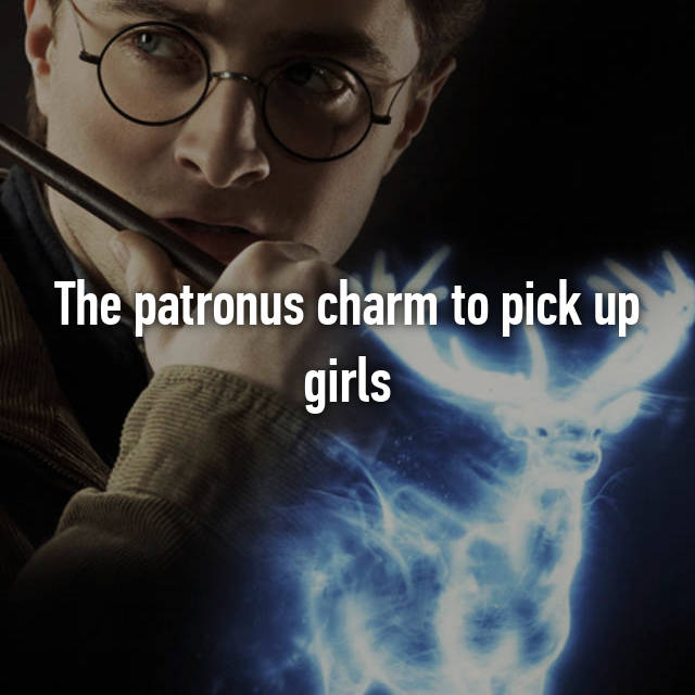 The patronus charm to pick up girls