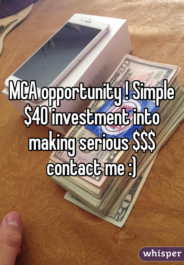 MCA opportunity ! Simple $40 investment into making serious $$$ contact me :)