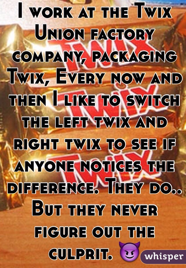 i work at the twix union factory company packaging twix every now