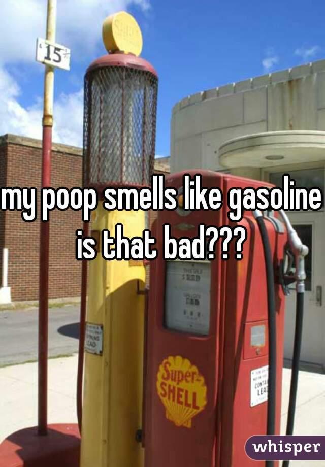 my poop smells like gasoline is that bad???