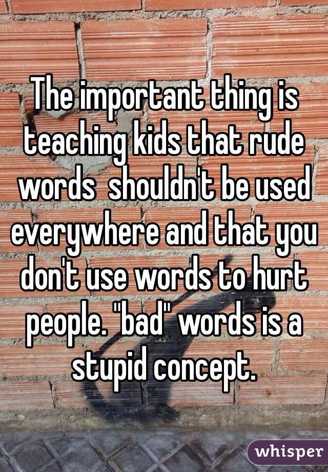 The Word Stupid And Why You Shouldnt >> The Important Thing Is Teaching Kids That Rude Words Shouldn T Be