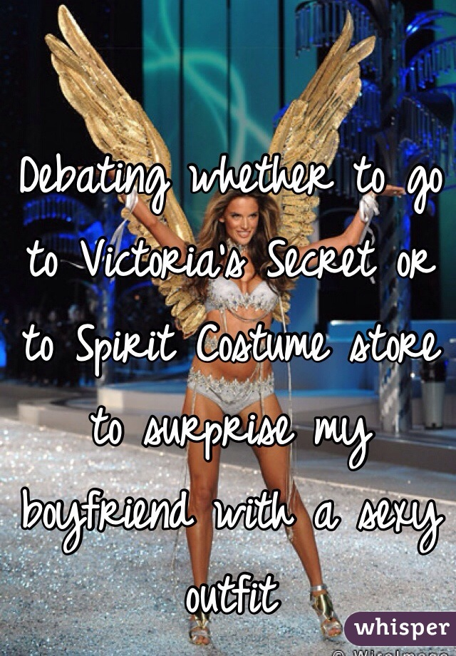 Debating whether to go to Victoria's Secret or to Spirit Costume store to surprise my boyfriend with a sexy outfit