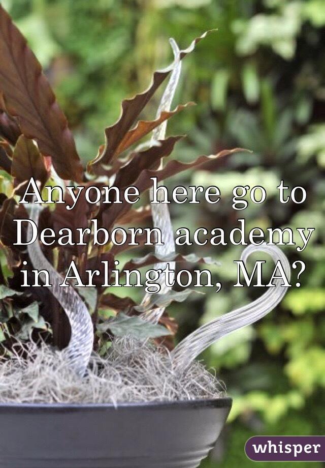 Anyone here go to Dearborn academy in Arlington, MA?