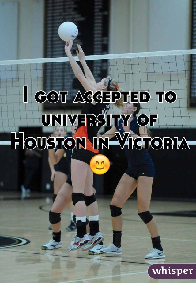 I got accepted to university of Houston in Victoria 😊