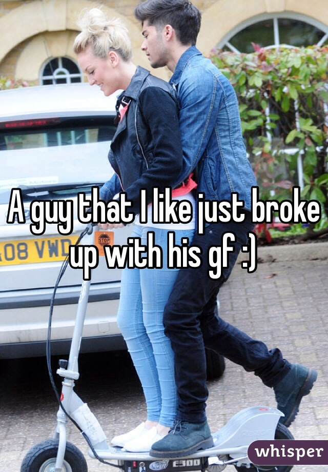 A guy that I like just broke up with his gf :)
