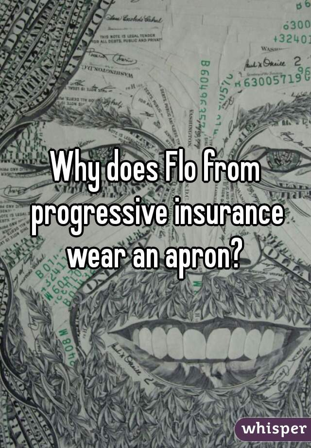 Why does Flo from progressive insurance wear an apron?