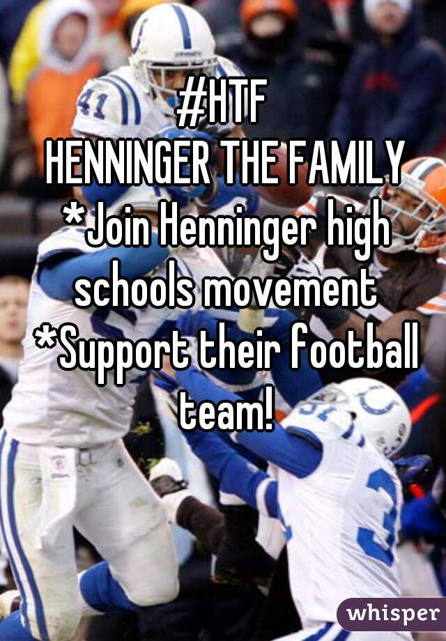 #HTF  HENNINGER THE FAMILY *Join Henninger high schools movement  *Support their football team!